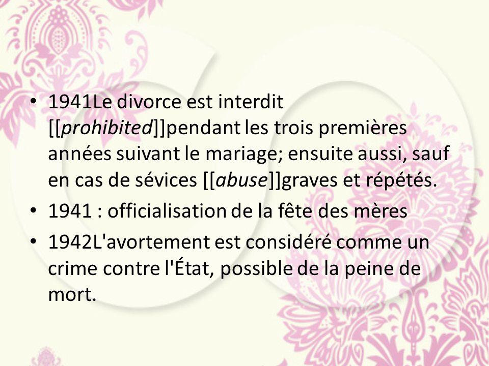 1941Le divorce est interdit [[prohibited]]pendant les trois premières années suivant le mariage; ensuite aussi, sauf en cas de sévices [[abuse]]graves et répétés.
